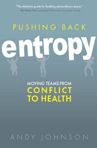 Pushing Back Entropy Moving Teams from Conflict to Health